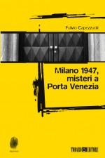 Milano 1947, misteri a Porta Venezia